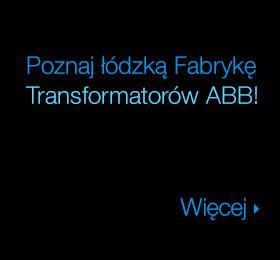 ABB zaprasza na Dzień Otwarty w łódzkiej Fabryce Transformatorów Mocy!